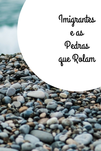 Imigrantes e as pedras que rolam